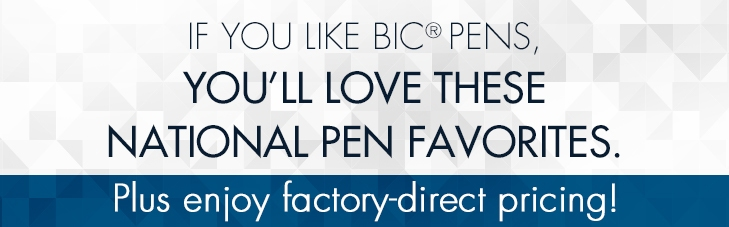If you like Bic® Pens, You'll Love these National Pen Favorites. Plus enjoy factory-direct pricing!