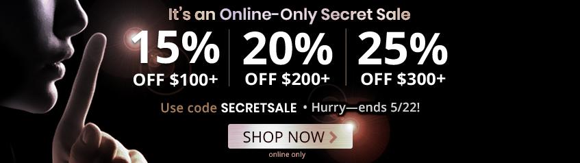 Secret Sale 15% off 100+, 20% off $200+, 25% off $300+